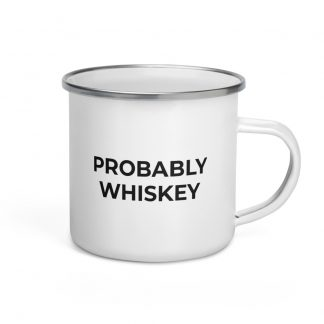 Probably Whiskey Enamel Mug